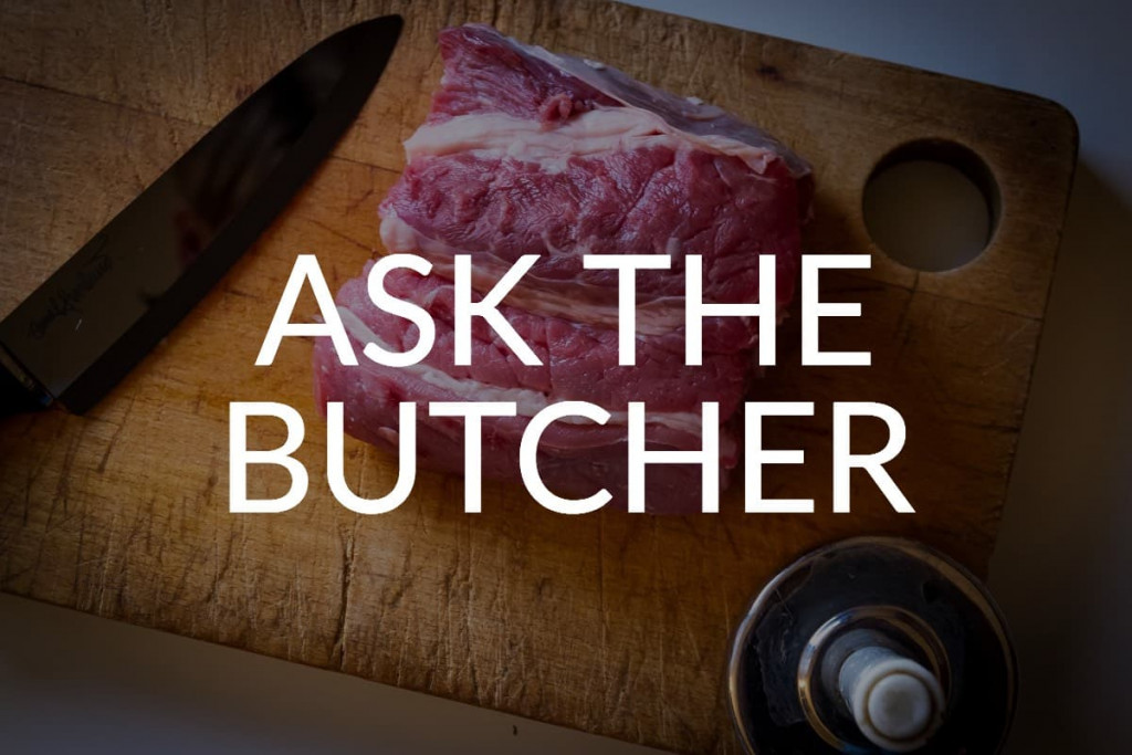 Ask the Butcher - How to choose, prepare, and serve meat